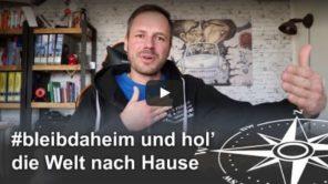Bleib daheim und hol Dir die Welt nach Hause (Video)